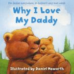 Why I Love My Daddy Paperback  by Daniel Howarth
