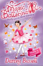 Holly and the Rose Garden (Magic Ballerina, Book 16) eBook  by Darcey Bussell