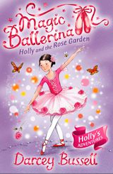 Holly and the Rose Garden (Magic Ballerina, Book 16)