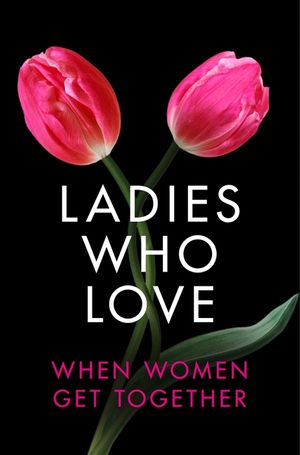 Ladies Who Love: An Erotica Collection book image