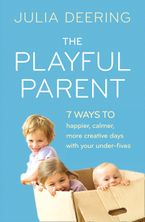 The Playful Parent: 7 ways to happier, calmer, more creative days with your under-fives Paperback  by Julia Deering