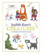 Judith Kerr's Creatures: A Celebration of the Life and Work of Judith Kerr Hardcover  by Judith Kerr