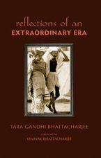 Reflections of an Extraordinary Era eBook  by Tara Gandhi Bhattacharjee