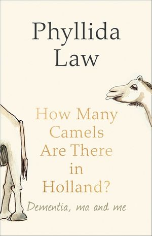 How Many Camels Are There in Holland?: Dementia, Ma and Me book image