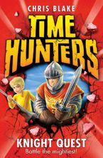Knight Quest (Time Hunters, Book 2) eBook  by Chris Blake