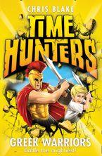 Greek Warriors (Time Hunters, Book 4) eBook  by Chris Blake