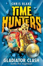 Gladiator Clash (Time Hunters, Book 1) eBook  by Chris Blake