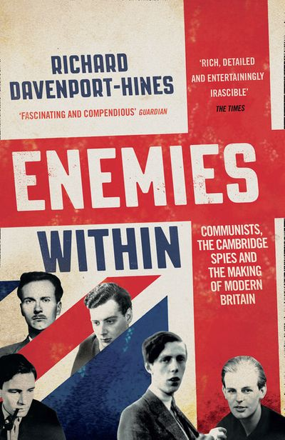 Enemies Within: Communists, the Cambridge Spies and the Making of ModernBritain