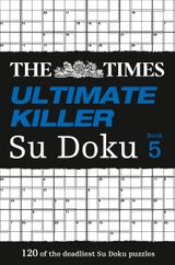The Times Ultimate Killer Su Doku Book 5: 120 of the deadliest Su Doku puzzles