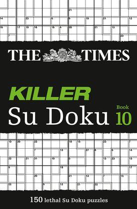 The Times Killer Su Doku Book 10: 150 challenging puzzles from The Times (The Times Su Doku)