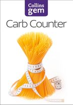 Carb Counter: A Clear Guide to Carbohydrates in Everyday Foods (Collins Gem) eBook  by HarperCollins