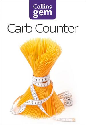 Carb Counter: A Clear Guide to Carbohydrates in Everyday Foods (Collins Gem) book image