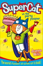 Supercat vs The Party Pooper (Supercat, Book 2) Paperback  by Jeanne Willis