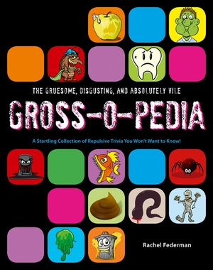 Grossopedia: A Startling Collection of Repulsive Trivia You Won't Want to Know! book image