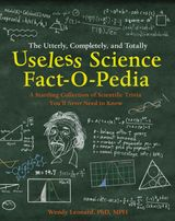The Utterly, Completely, and Totally Useless Science Fact-o-pedia: A Startling Collection of Scientific Trivia You'll Never Need to Know