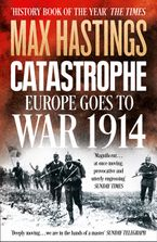 Catastrophe: Europe Goes to War 1914 Paperback  by Max Hastings