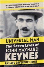 Universal Man: The Seven Lives of John Maynard Keynes
