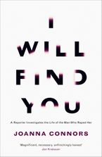 I Will Find You: A Reporter Investigates the Life of the Man Who RapedHer - Joanna Connors
