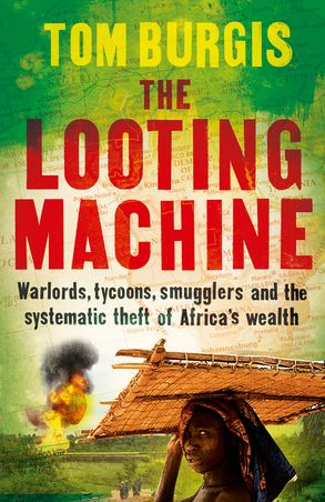 Cover image - The Looting Machine: Warlords, Tycoons, Smugglers and the Systematic Theft of Africa's Wealth