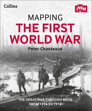 Mapping the First World War: The Great War through maps from 1914-1918 book image