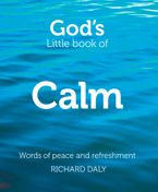 God's Little Book of Calm: Words of peace and refreshment Paperback  by Richard Daly