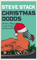 Christmas Dodos: Festive Things on the Verge of Extinction eBook  by Steve Stack