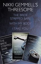 Nikki Gemmell - Nikki Gemmell's Threesome: The Bride Stripped Bare, With the Body, I Take You