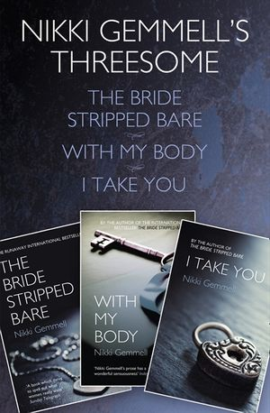 Nikki Gemmell's Threesome: The Bride Stripped Bare, With the Body, I Take You book image