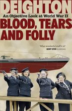 Blood, Tears and Folly: An Objective Look at World War II Paperback  by Len Deighton