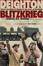 Blitzkrieg: From the Rise of Hitler to the Fall of Dunkirk Paperback  by Len Deighton