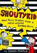 How Harry Riddles Made a Mega-Amazing Zombie Movie (Shoutykid, Book 1) Paperback  by Simon Mayle