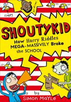 How Harry Riddles Mega-Massively Broke the School (Shoutykid, Book 2) Paperback  by Simon Mayle