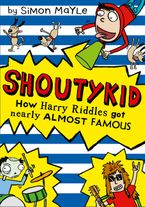 How Harry Riddles Got Nearly Almost Famous (Shoutykid, Book 3) Paperback  by Simon Mayle