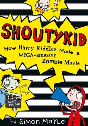 Shoutykid (1) - How Harry Riddles Made a Mega-Amazing Zombie Movie book image