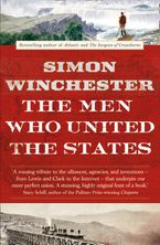 The Men Who United the States: The Amazing Stories of the Explorers, Inventors and Mavericks Who Made America - Simon Winchester