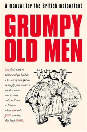 Grumpy Old Men: A Manual for the British Malcontent book image