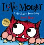 Love Monster and the Scary Something Paperback  by Rachel Bright