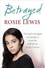 Betrayed: The heartbreaking true story of a struggle to escape a cruel life defined by family honour Paperback  by Rosie Lewis