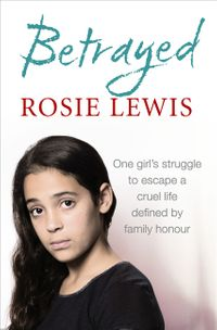 betrayed-the-heartbreaking-true-story-of-a-struggle-to-escape-a-cruel-life-defined-by-family-honour