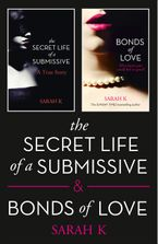 The Secret Life of a Submissive and Bonds of Love: 2-book BDSM Erotica Collection eBook DGO by Sarah K