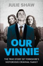 Our Vinnie: The true story of Yorkshire's notorious criminal family Paperback  by Julie Shaw