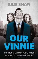 Our Vinnie: The true story of Yorkshire's notorious criminal family