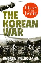 The Korean War: History in an Hour eBook DGO by Andrew Mulholland