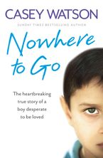 Nowhere to Go: The heartbreaking true story of a boy desperate to be loved Paperback  by Casey Watson