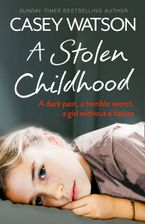 A Stolen Childhood: A dark past, a terrible secret, a girl without a future Paperback  by Casey Watson