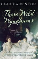 Those Wild Wyndhams: Three Sisters at the Heart of Power Paperback  by Claudia Renton