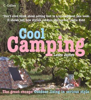 Cool Camping: Sleeping, Eating, and Enjoying Life Under Canvas book image