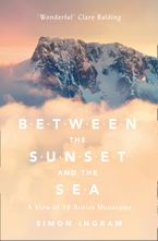 Between the Sunset and the Sea: A View of 16 British Mountains Paperback  by Simon Ingram