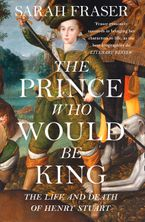 the-prince-who-would-be-king-the-life-and-death-of-henry-stuart