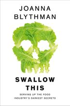 Swallow This: Serving Up the Food Industry's Darkest Secrets Paperback  by Joanna Blythman